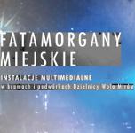 Fatamorgany miejskie. Instalacje multimedialne w bramach i podwórkach Woli Mirów